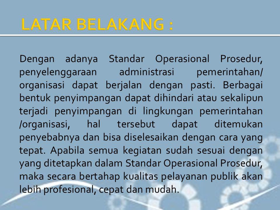 Dengan adanya Standar Operasional Prosedur, penyelenggaraan administrasi pemerintahan/ organisasi dapat berjalan dengan pasti. Berbagai bentuk penyimp