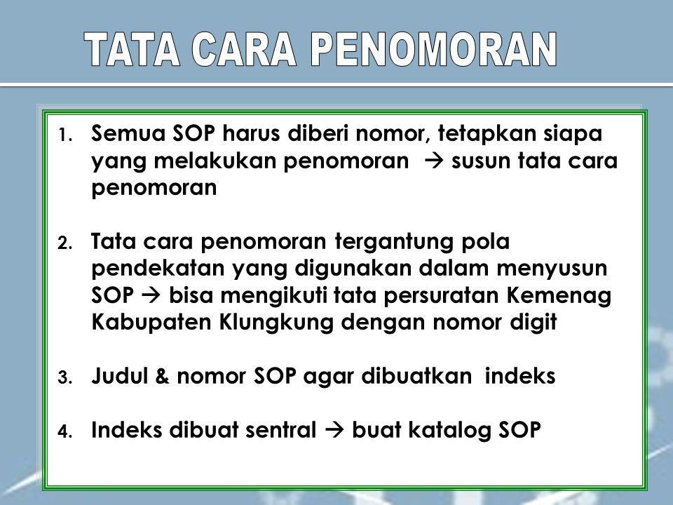 1. Semua SOP harus diberi nomor, tetapkan siapa yang melakukan penomoran  susun tata cara penomoran 2. Tata cara penomoran tergantung pola pendekatan