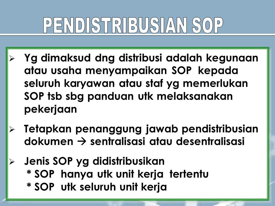  Yg dimaksud dng distribusi adalah kegunaan atau usaha menyampaikan SOP kepada seluruh karyawan atau staf yg memerlukan SOP tsb sbg panduan utk melak