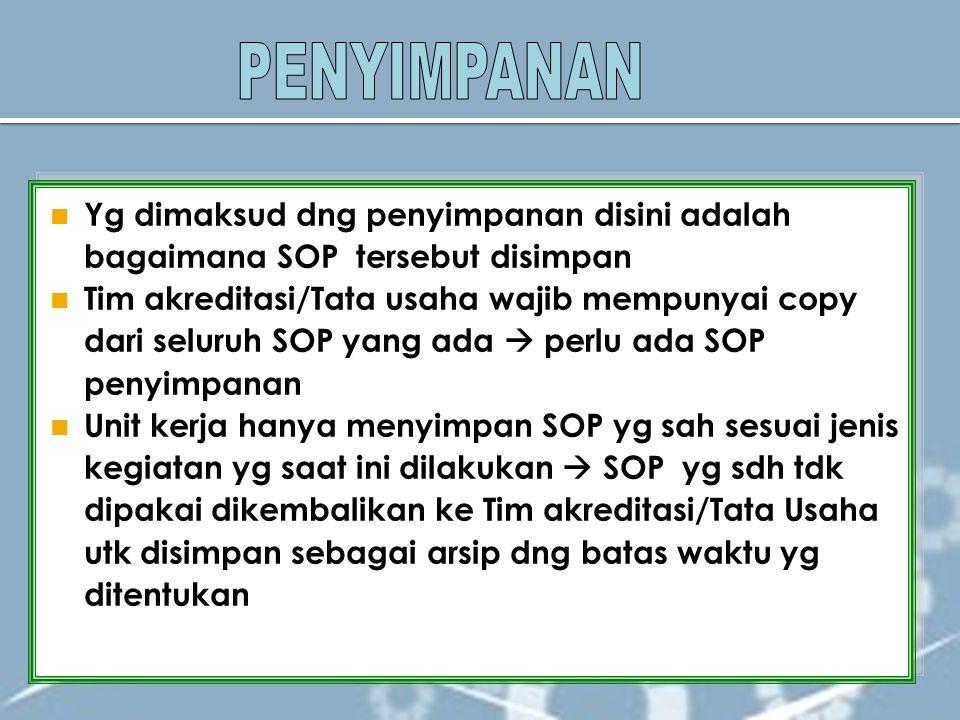 Yg dimaksud dng penyimpanan disini adalah bagaimana SOP tersebut disimpan Tim akreditasi/Tata usaha wajib mempunyai copy dari seluruh SOP yang ada  p