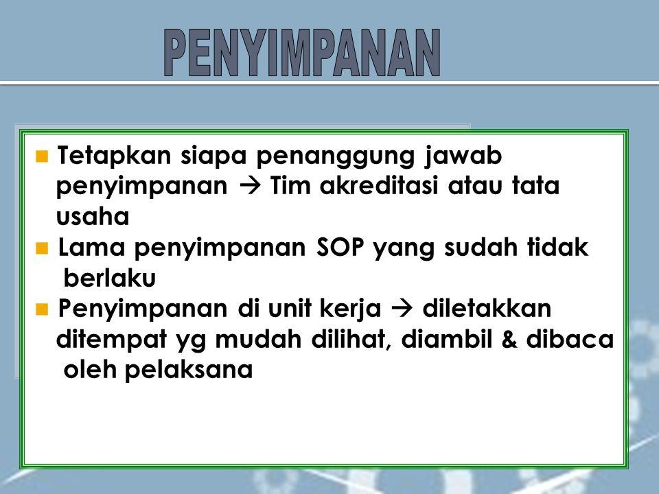 Tetapkan siapa penanggung jawab penyimpanan  Tim akreditasi atau tata usaha Lama penyimpanan SOP yang sudah tidak berlaku Penyimpanan di unit kerja 