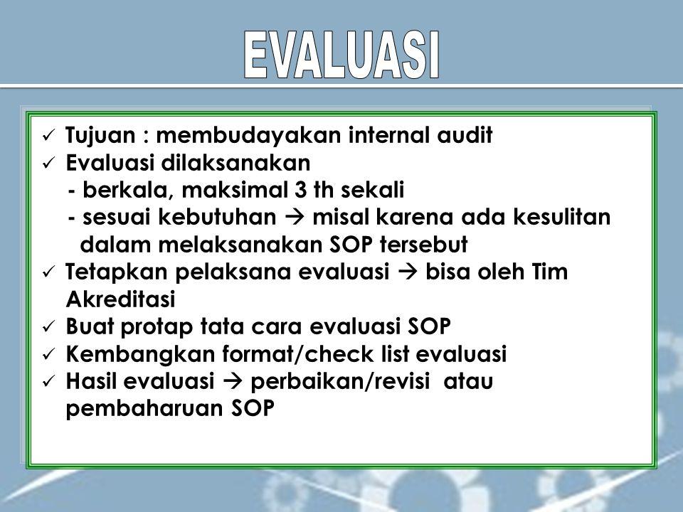 Tujuan : membudayakan internal audit Evaluasi dilaksanakan - berkala, maksimal 3 th sekali - sesuai kebutuhan  misal karena ada kesulitan dalam melak