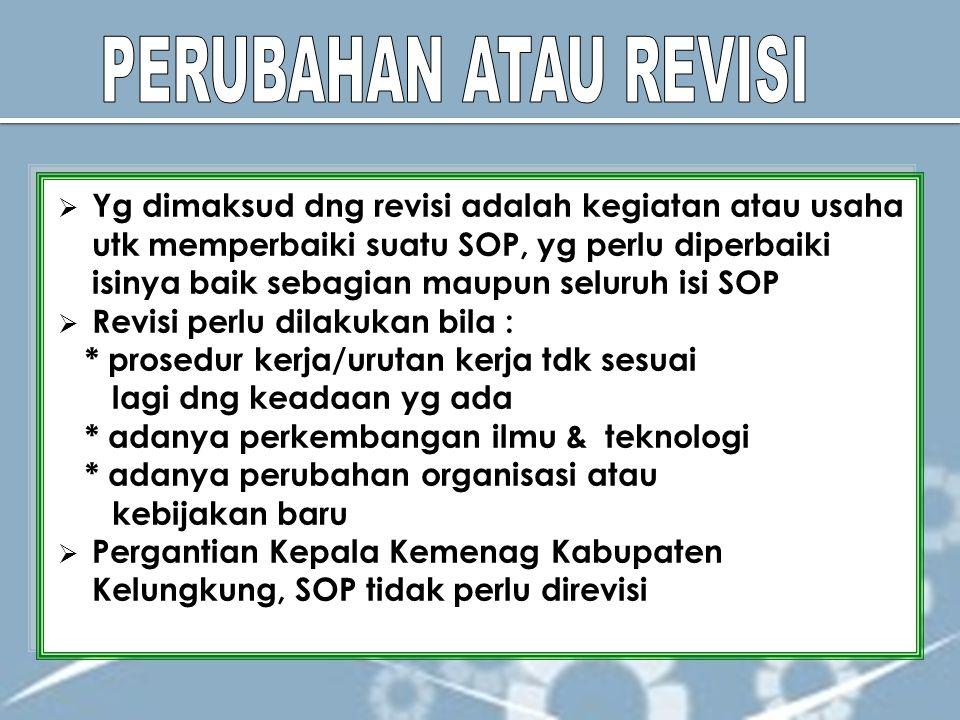  Yg dimaksud dng revisi adalah kegiatan atau usaha utk memperbaiki suatu SOP, yg perlu diperbaiki isinya baik sebagian maupun seluruh isi SOP  Revis
