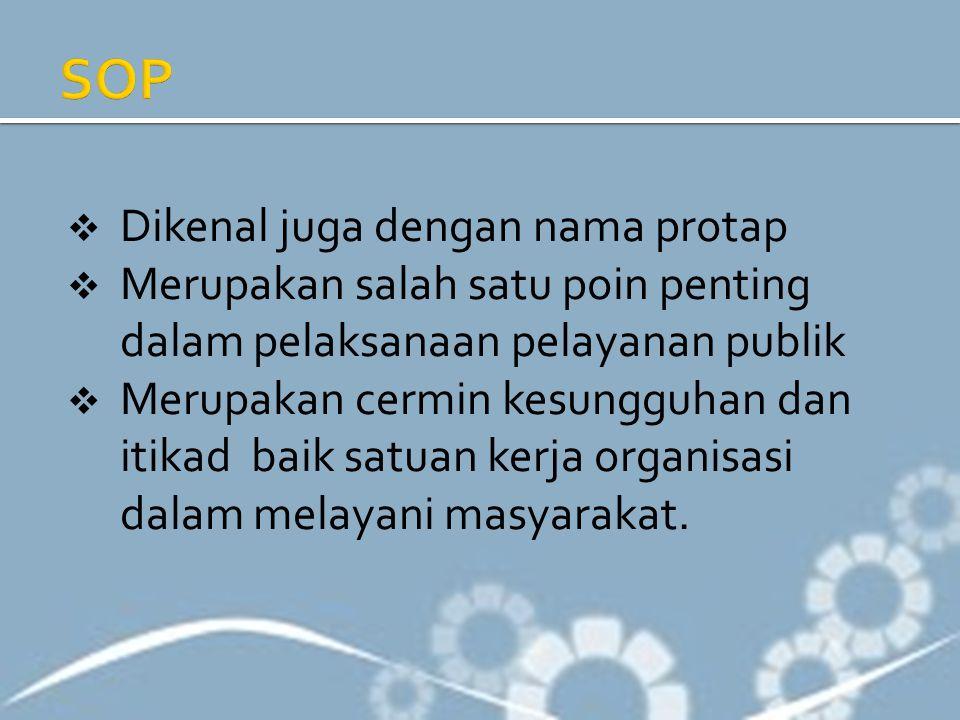  Dikenal juga dengan nama protap  Merupakan salah satu poin penting dalam pelaksanaan pelayanan publik  Merupakan cermin kesungguhan dan itikad bai