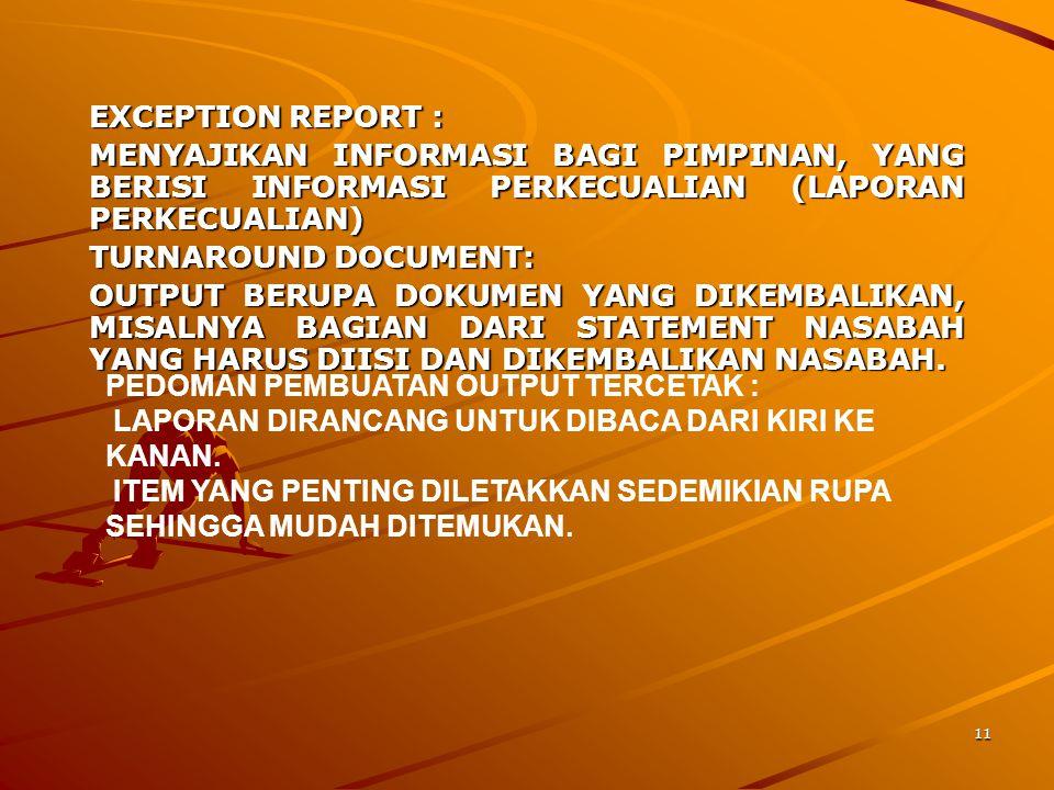 11 EXCEPTION REPORT : MENYAJIKAN INFORMASI BAGI PIMPINAN, YANG BERISI INFORMASI PERKECUALIAN (LAPORAN PERKECUALIAN) TURNAROUND DOCUMENT: OUTPUT BERUPA