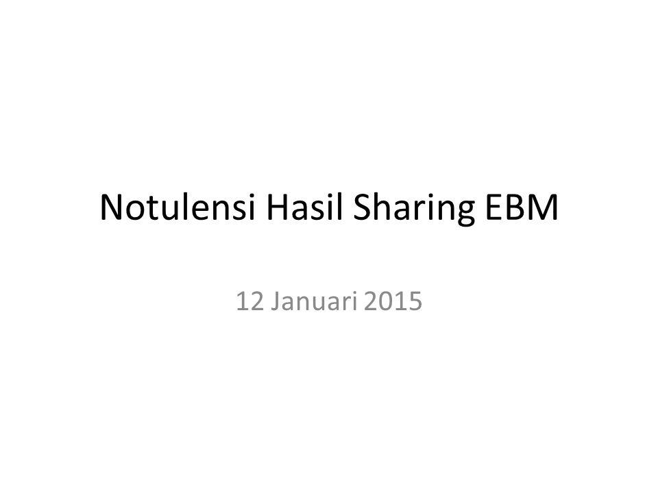 Notulensi Hasil Sharing EBM 12 Januari 2015