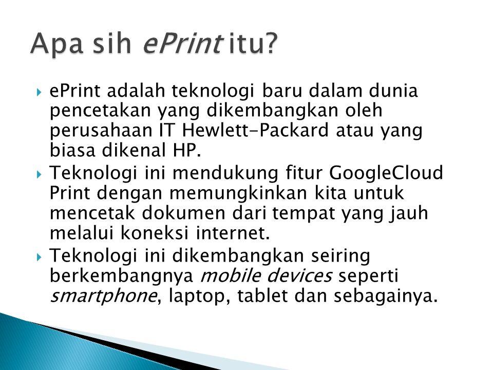  ePrint adalah teknologi baru dalam dunia pencetakan yang dikembangkan oleh perusahaan IT Hewlett-Packard atau yang biasa dikenal HP.