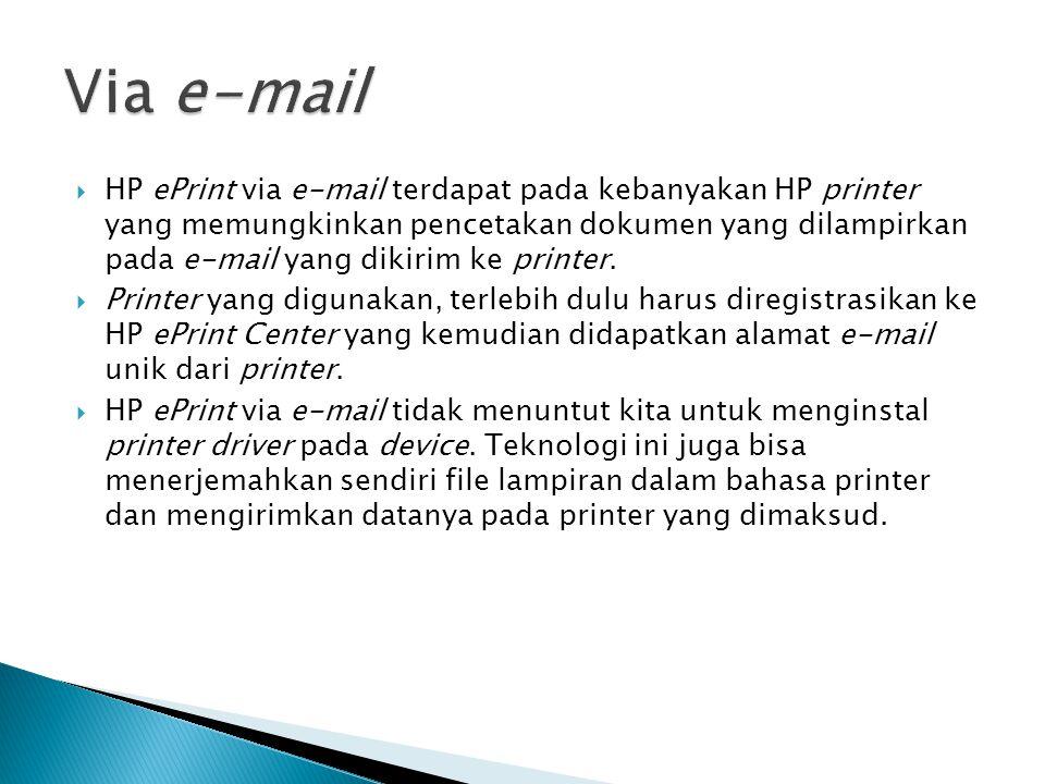  HP ePrint via e-mail terdapat pada kebanyakan HP printer yang memungkinkan pencetakan dokumen yang dilampirkan pada e-mail yang dikirim ke printer.