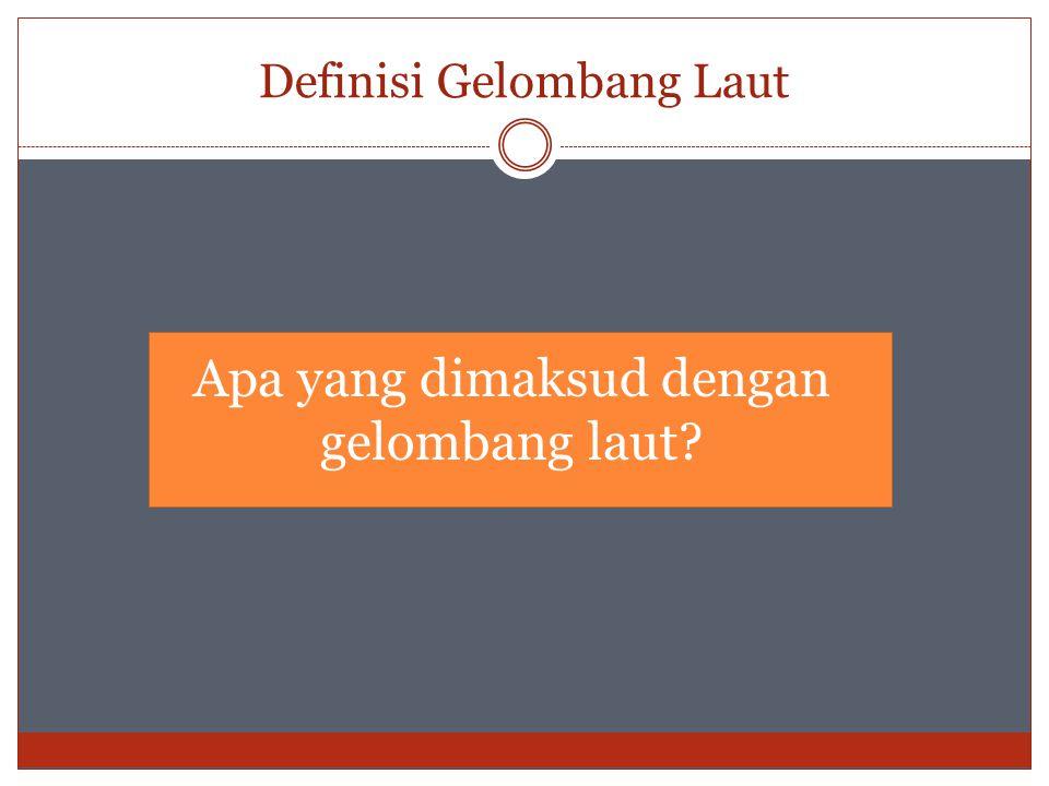 Definisi Gelombang Laut Apa yang dimaksud dengan gelombang laut?