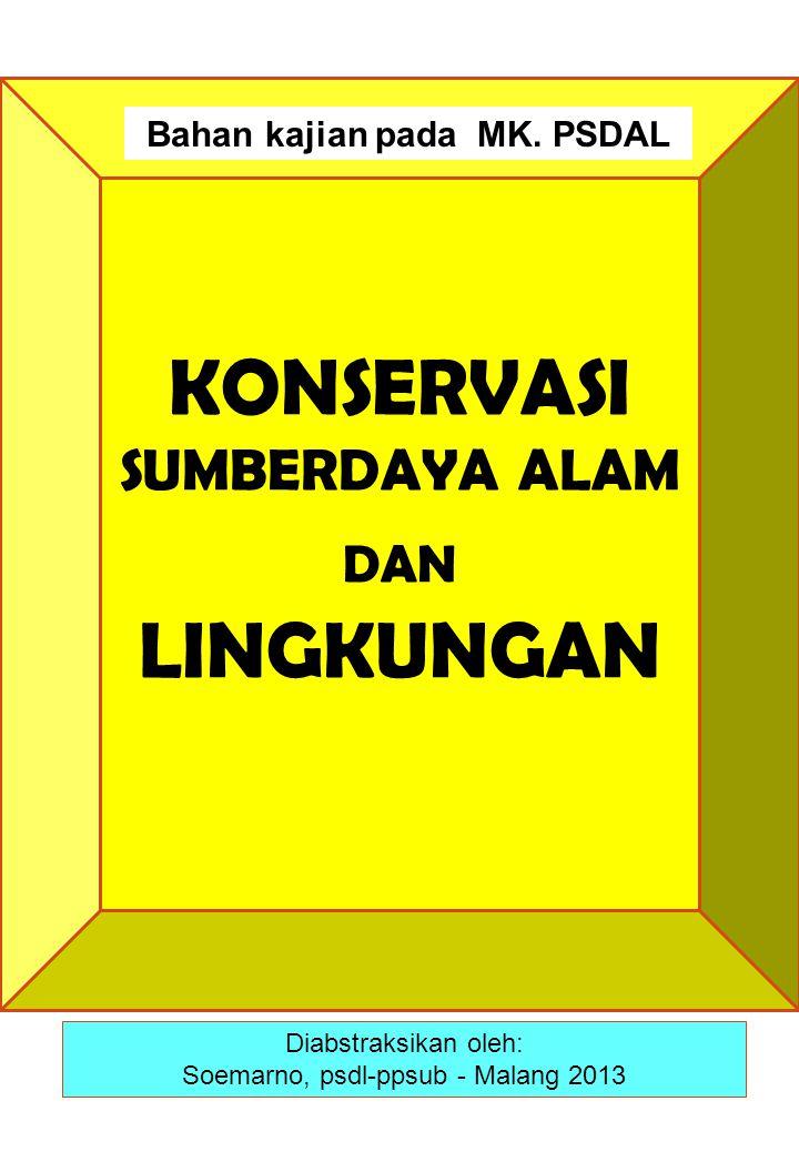 KONSERVASI SUMBERDAYA ALAM DAN LINGKUNGAN Diabstraksikan oleh: Soemarno, psdl-ppsub - Malang 2013 Bahan kajian pada MK. PSDAL