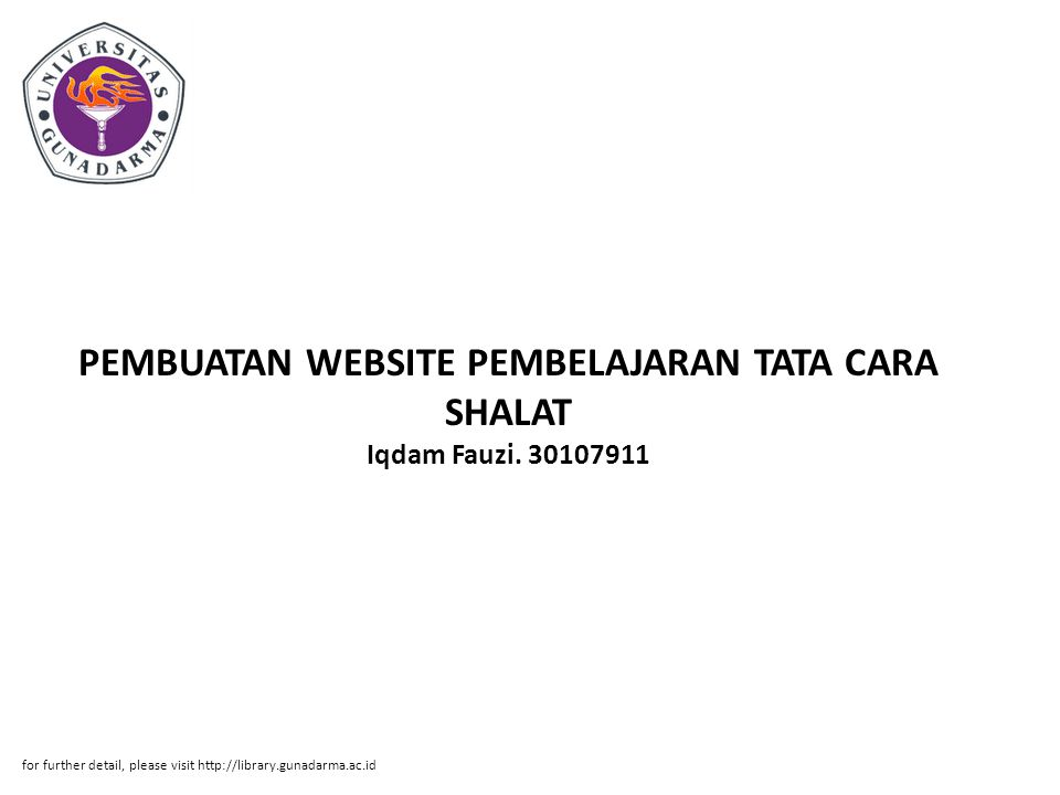 PEMBUATAN WEBSITE PEMBELAJARAN TATA CARA SHALAT Iqdam Fauzi. 30107911 for further detail, please visit http://library.gunadarma.ac.id