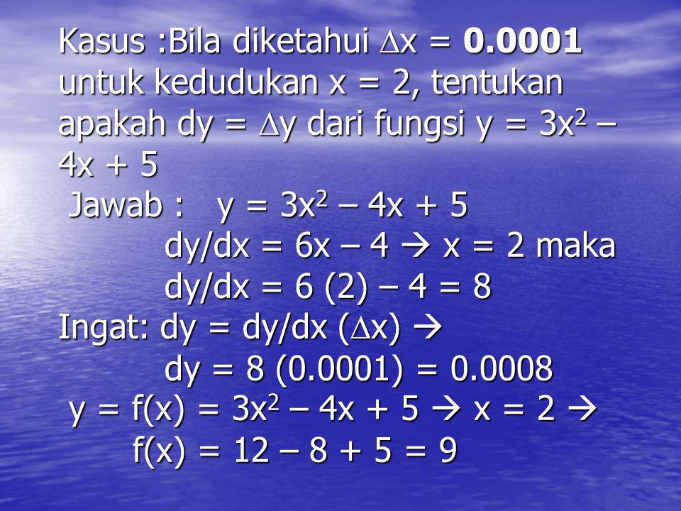 Ingatlah : Bila  x mendekati 0, maka : dy/dx =  y/  x deferensiasi x = dx =  x, diferensiasi y = dy =  y jadi bisa ditulis diferensial y = dy = d
