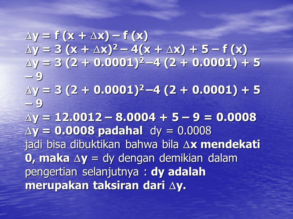 Kasus :Bila diketahui  x = 0.0001 untuk kedudukan x = 2, tentukan apakah dy =  y dari fungsi y = 3x 2 – 4x + 5 Jawab : y = 3x 2 – 4x + 5 dy/dx = 6x