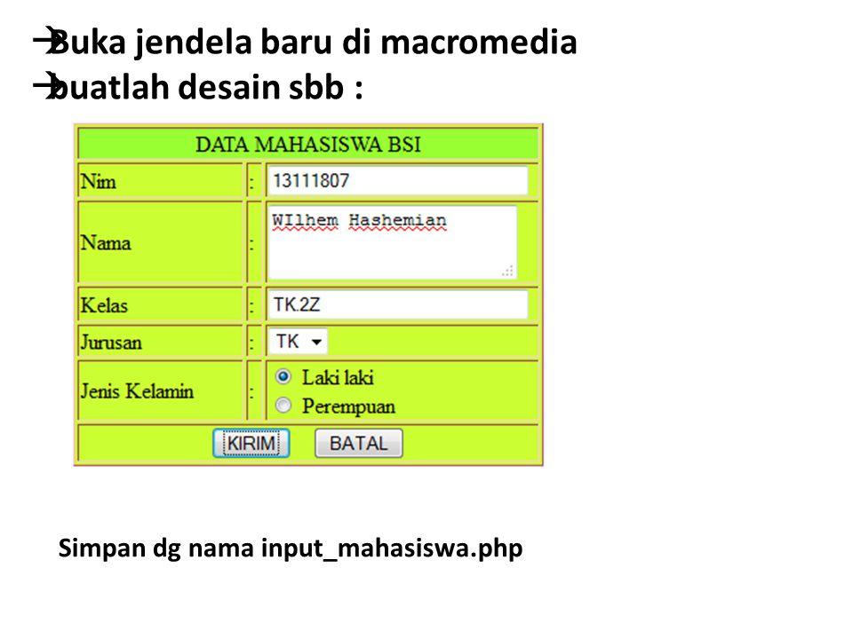 Simpan dg nama input_mahasiswa.php  Buka jendela baru di macromedia  buatlah desain sbb :
