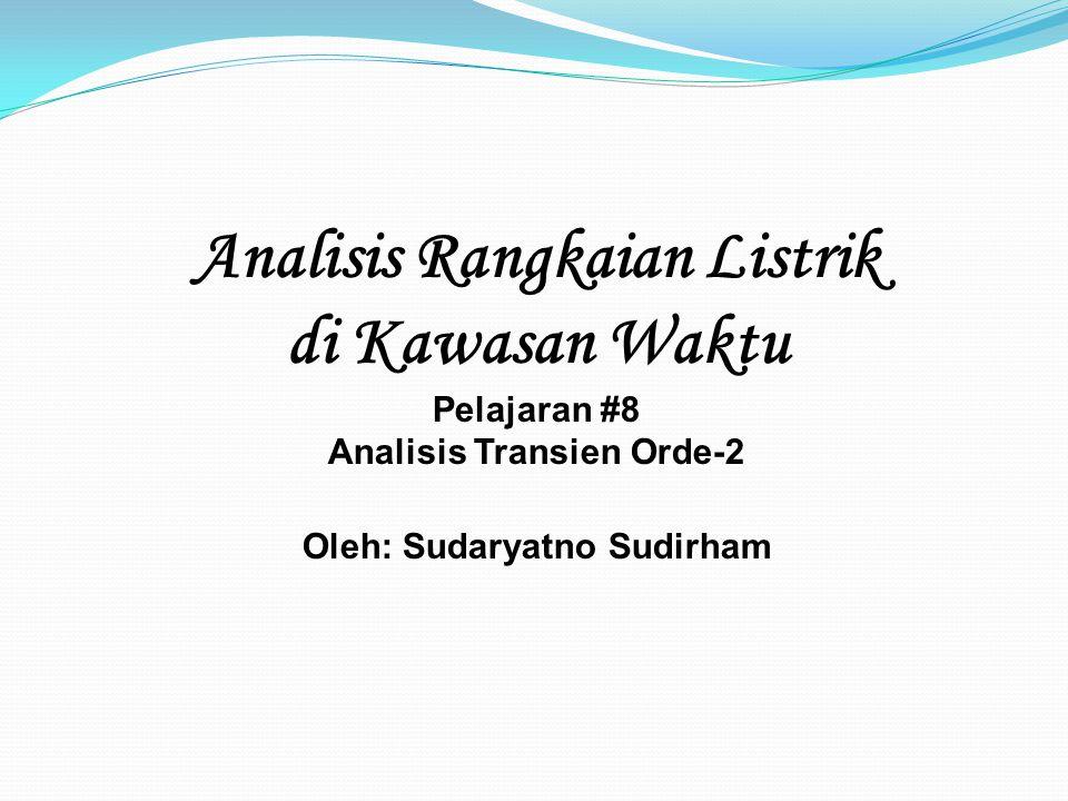 Analisis Rangkaian Listrik di Kawasan Waktu Pelajaran #8 Analisis Transien Orde-2 Oleh: Sudaryatno Sudirham
