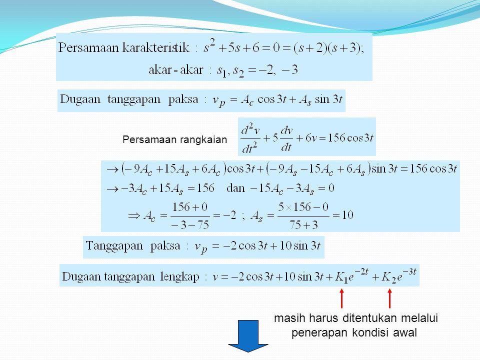 Persamaan rangkaian masih harus ditentukan melalui penerapan kondisi awal