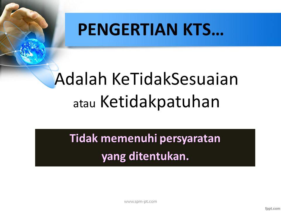Adalah KeTidakSesuaian atau Ketidakpatuhan Tidak memenuhi persyaratan yang ditentukan. www.spm-pt.com PENGERTIAN KTS…