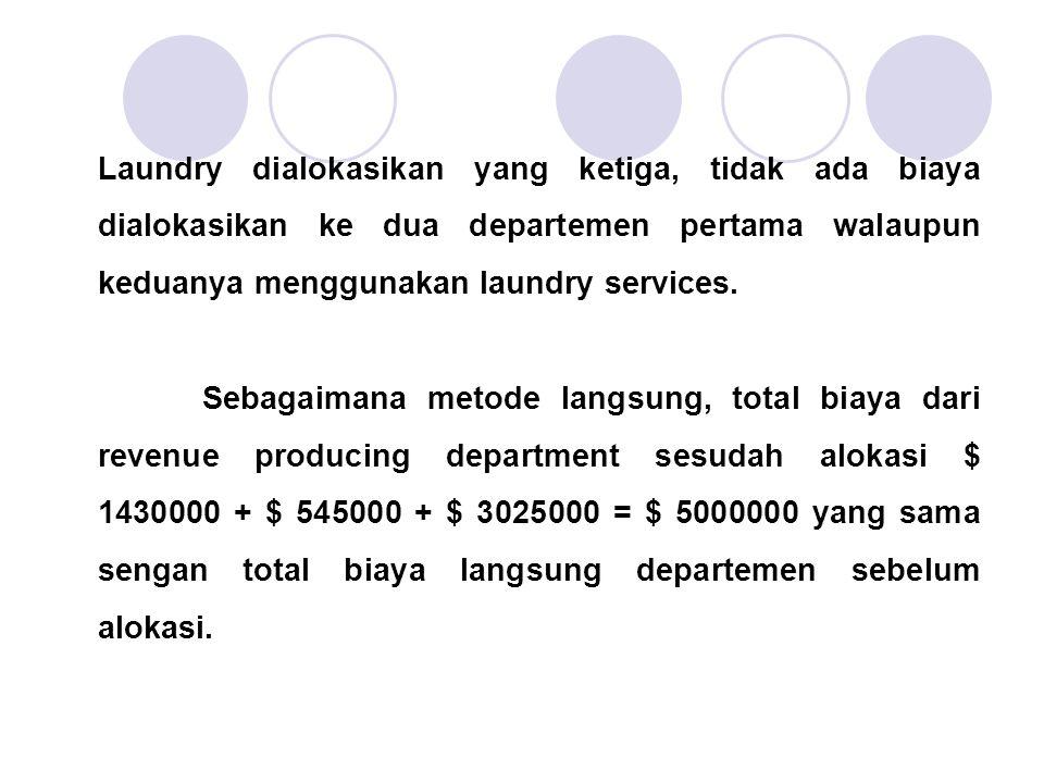 Laundry dialokasikan yang ketiga, tidak ada biaya dialokasikan ke dua departemen pertama walaupun keduanya menggunakan laundry services. Sebagaimana m