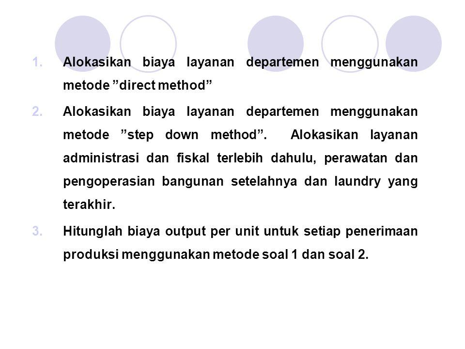 """1.Alokasikan biaya layanan departemen menggunakan metode """"direct method"""" 2.Alokasikan biaya layanan departemen menggunakan metode """"step down method""""."""