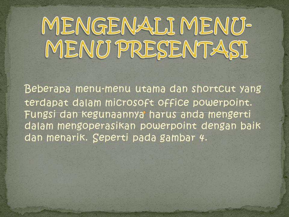 Beberapa menu-menu utama dan shortcut yang terdapat dalam microsoft office powerpoint. Fungsi dan kegunaannya harus anda mengerti dalam mengoperasikan