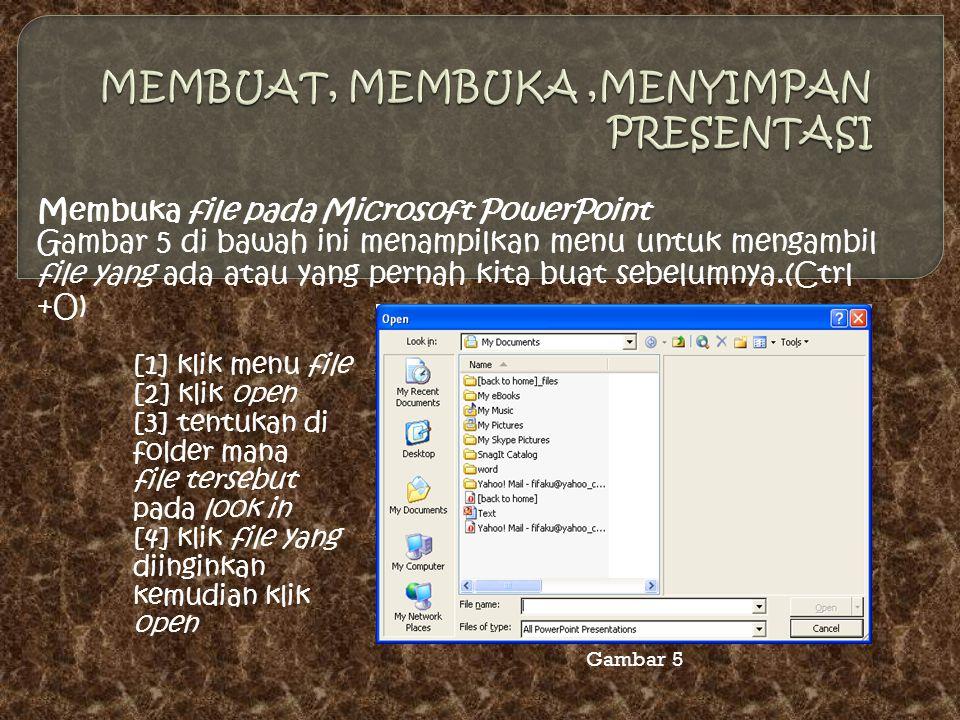 Membuka file pada Microsoft PowerPoint Gambar 5 di bawah ini menampilkan menu untuk mengambil file yang ada atau yang pernah kita buat sebelumnya.(Ctrl +O) [1] klik menu file [2] klik open [3] tentukan di folder mana file tersebut pada look in [4] klik file yang diinginkan kemudian klik open Gambar 5