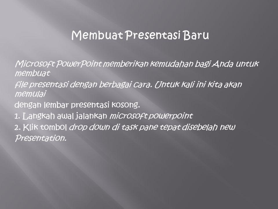 Membuat Presentasi Baru Microsoft PowerPoint memberikan kemudahan bagi Anda untuk membuat file presentasi dengan berbagai cara.