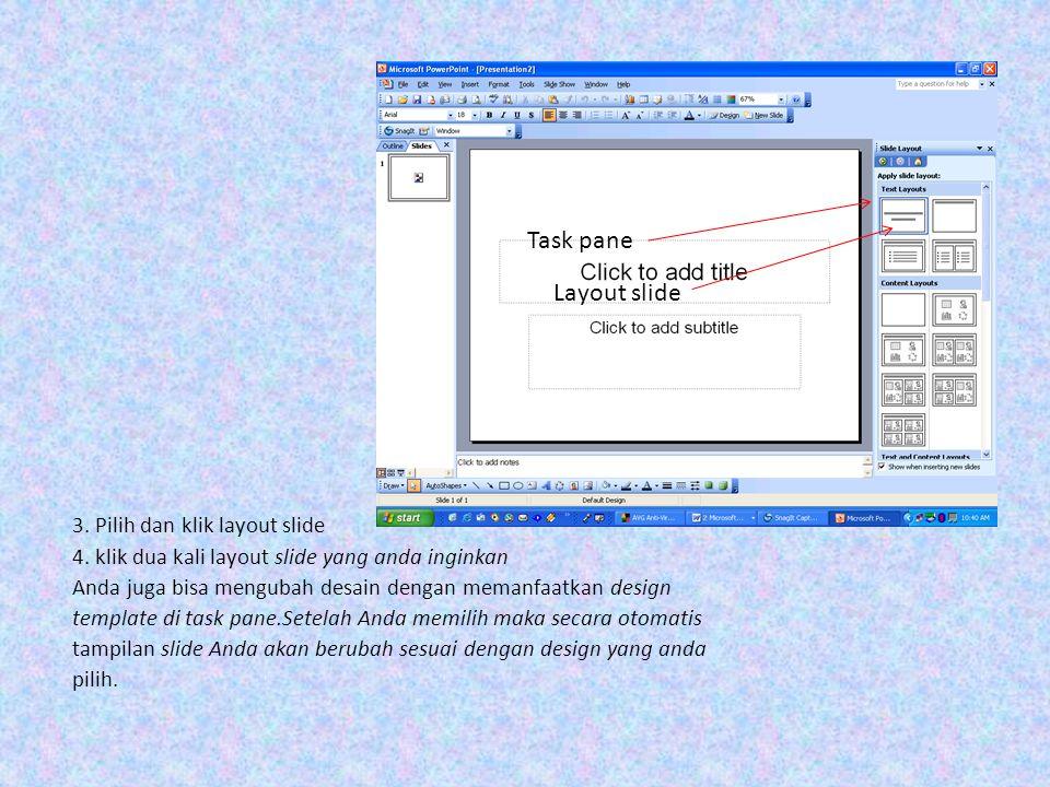 3. Pilih dan klik layout slide 4. klik dua kali layout slide yang anda inginkan Anda juga bisa mengubah desain dengan memanfaatkan design template di