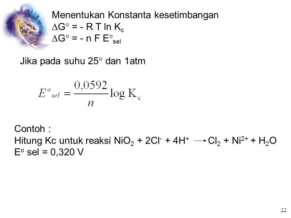 b) Menentukan reaksi sel dan potensial sel pada sel Galvani Contoh : 21
