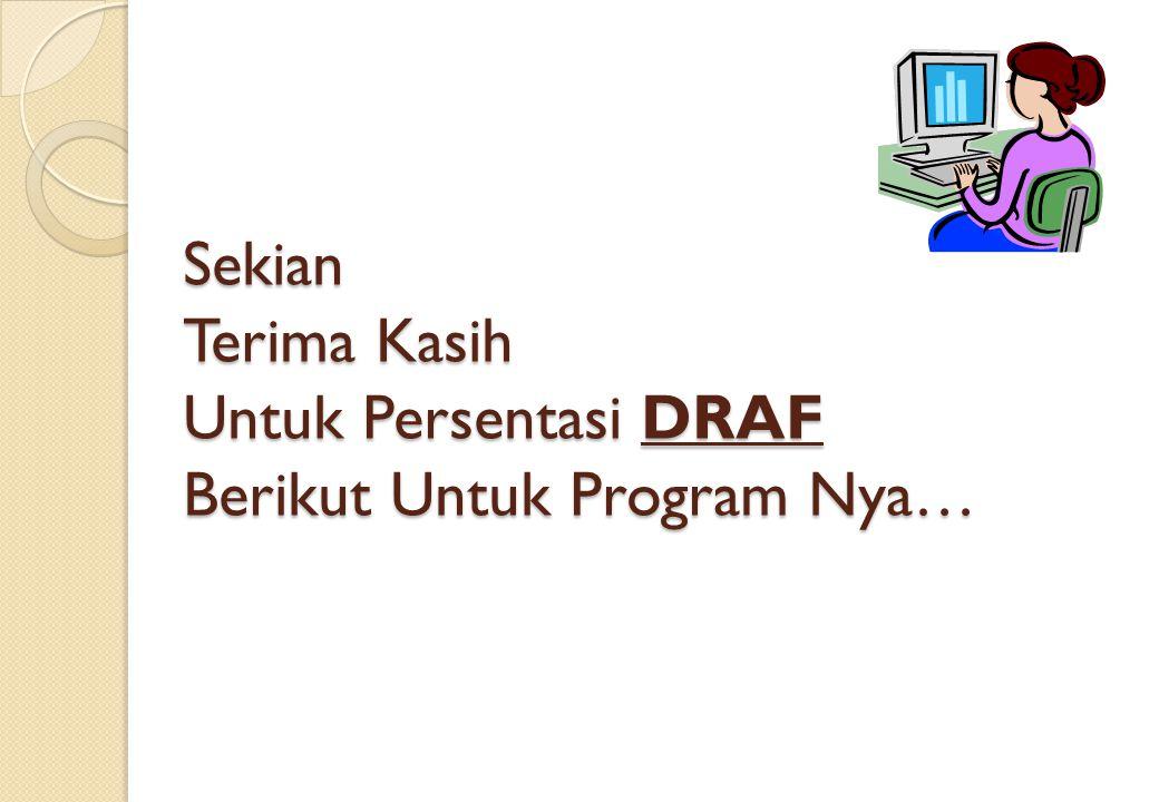 Sekian Terima Kasih Untuk Persentasi DRAF Berikut Untuk Program Nya…