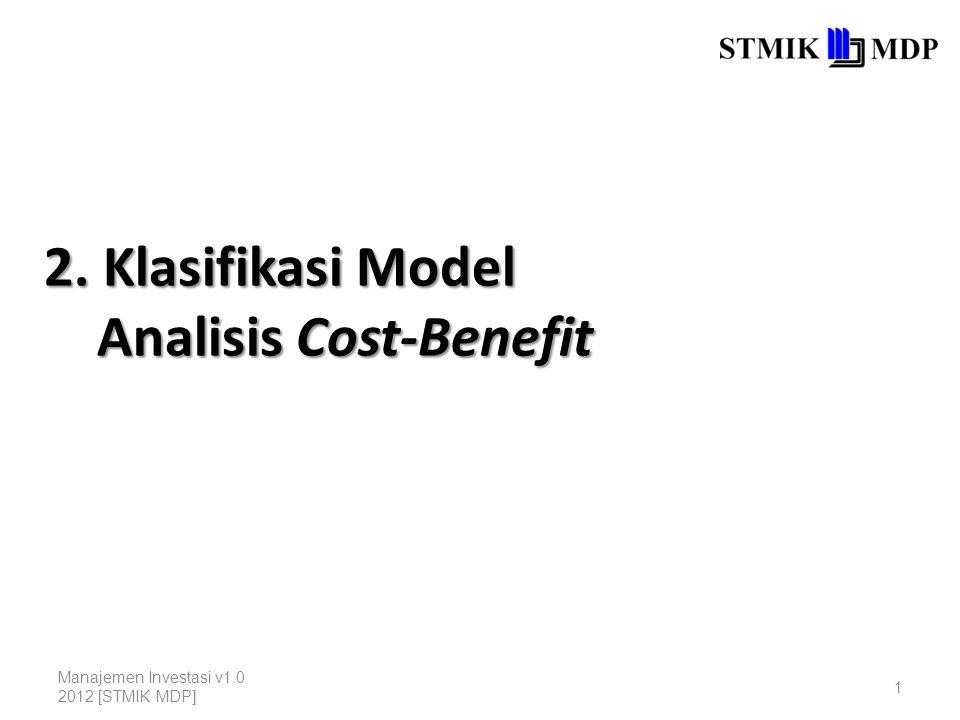 1 2. Klasifikasi Model Analisis Cost-Benefit Manajemen Investasi v1.0 2012 [STMIK MDP]