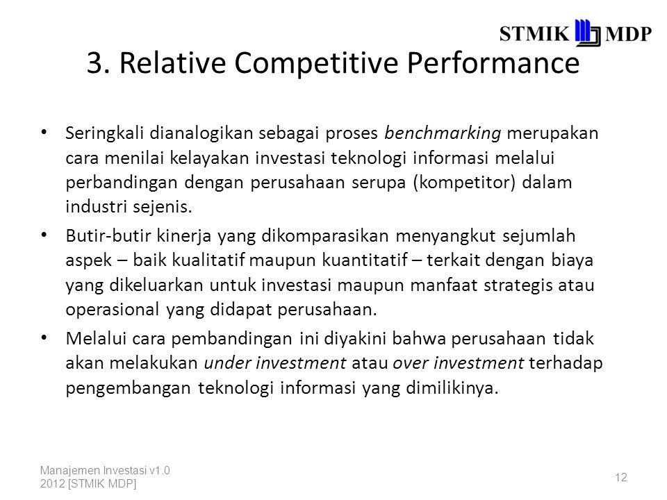 3. Relative Competitive Performance Seringkali dianalogikan sebagai proses benchmarking merupakan cara menilai kelayakan investasi teknologi informasi