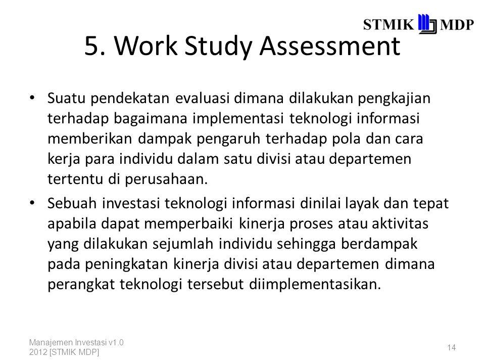 5. Work Study Assessment Suatu pendekatan evaluasi dimana dilakukan pengkajian terhadap bagaimana implementasi teknologi informasi memberikan dampak p