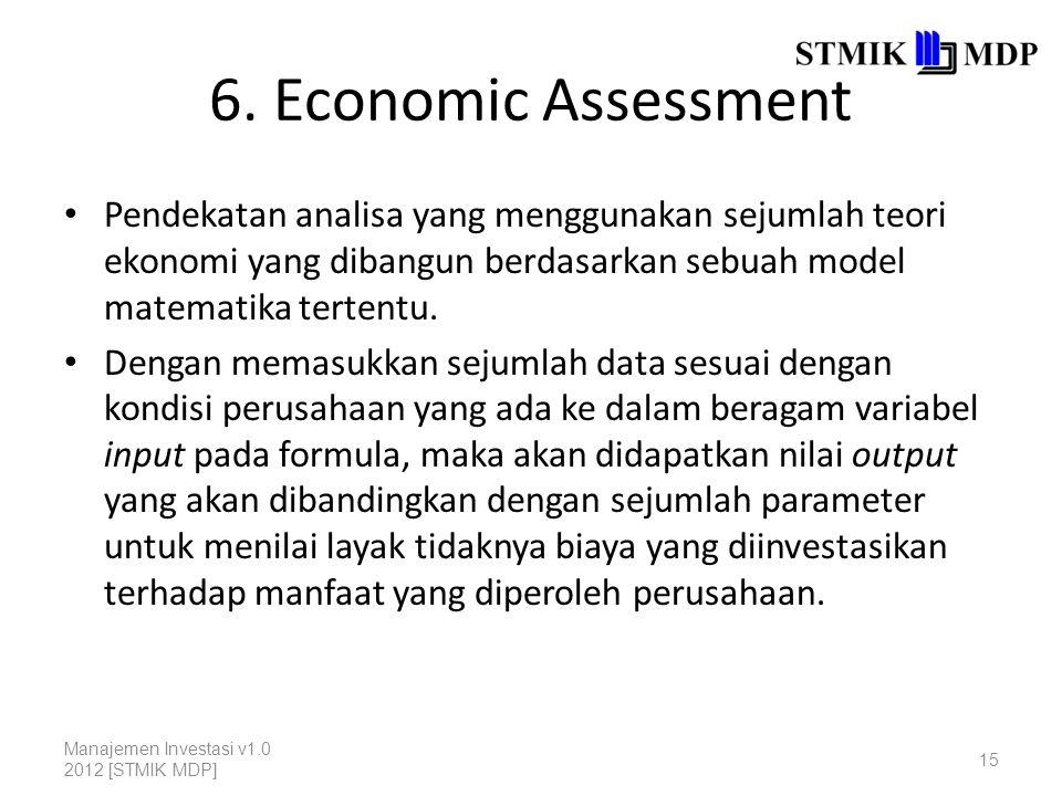 6. Economic Assessment Pendekatan analisa yang menggunakan sejumlah teori ekonomi yang dibangun berdasarkan sebuah model matematika tertentu. Dengan m