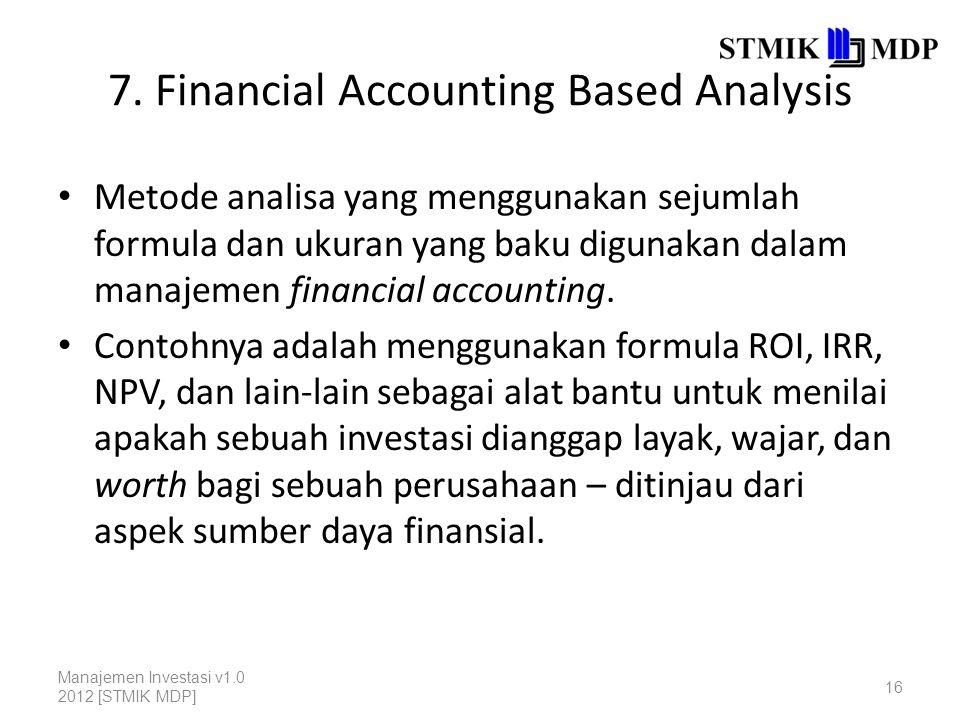 7. Financial Accounting Based Analysis Metode analisa yang menggunakan sejumlah formula dan ukuran yang baku digunakan dalam manajemen financial accou