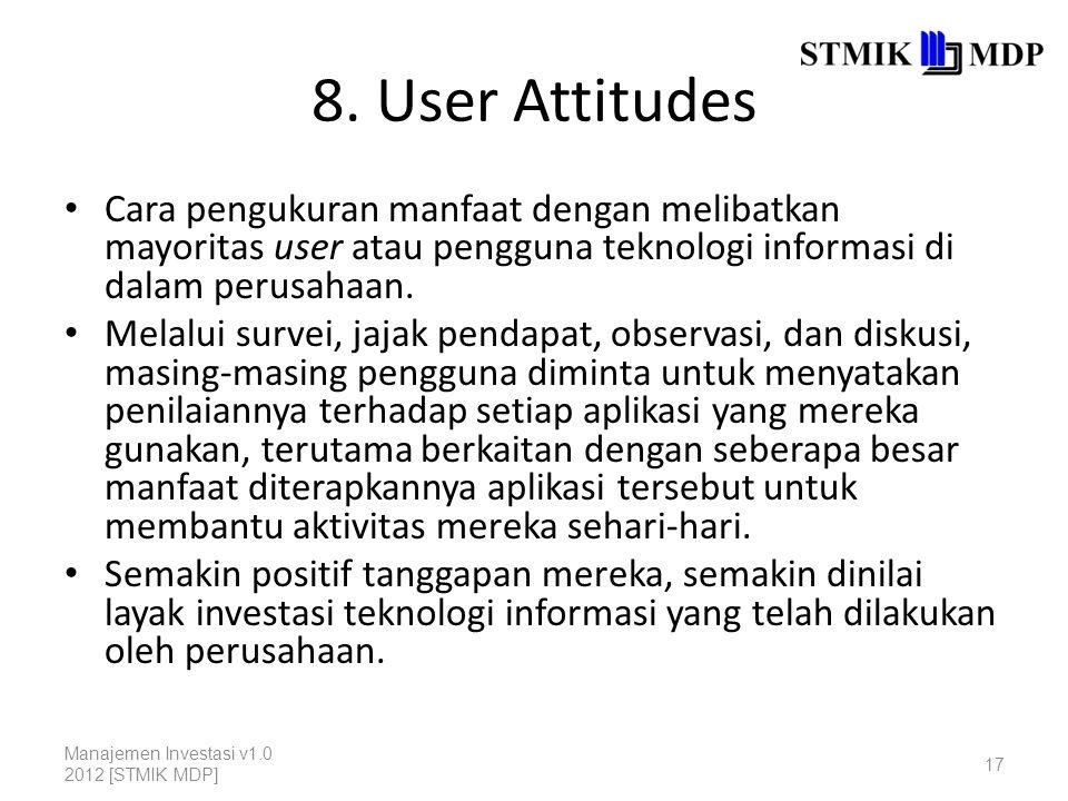 8. User Attitudes Cara pengukuran manfaat dengan melibatkan mayoritas user atau pengguna teknologi informasi di dalam perusahaan. Melalui survei, jaja