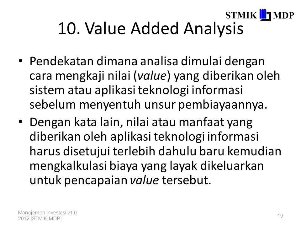 10. Value Added Analysis Pendekatan dimana analisa dimulai dengan cara mengkaji nilai (value) yang diberikan oleh sistem atau aplikasi teknologi infor