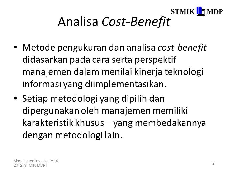 Analisa Cost-Benefit Metode pengukuran dan analisa cost-benefit didasarkan pada cara serta perspektif manajemen dalam menilai kinerja teknologi informasi yang diimplementasikan.