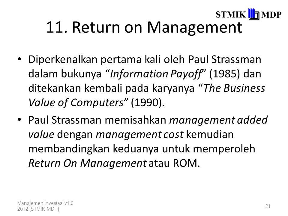 """11. Return on Management Diperkenalkan pertama kali oleh Paul Strassman dalam bukunya """"Information Payoff"""" (1985) dan ditekankan kembali pada karyanya"""