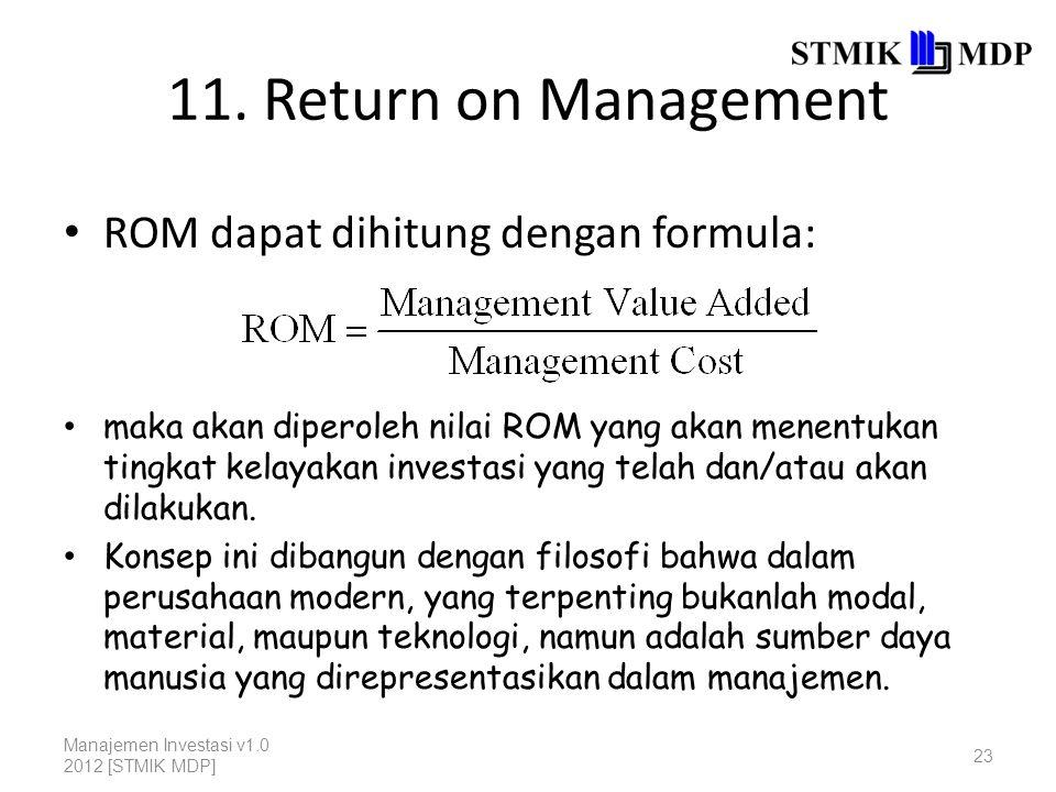 11. Return on Management ROM dapat dihitung dengan formula: Manajemen Investasi v1.0 2012 [STMIK MDP] 23 maka akan diperoleh nilai ROM yang akan menen