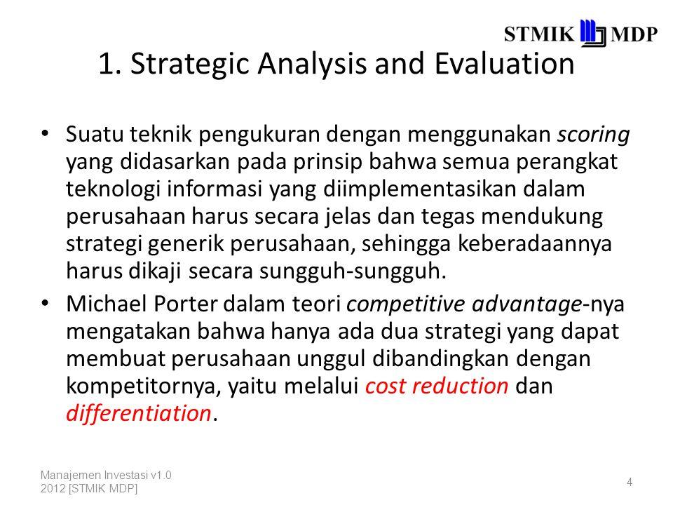 1. Strategic Analysis and Evaluation Suatu teknik pengukuran dengan menggunakan scoring yang didasarkan pada prinsip bahwa semua perangkat teknologi i