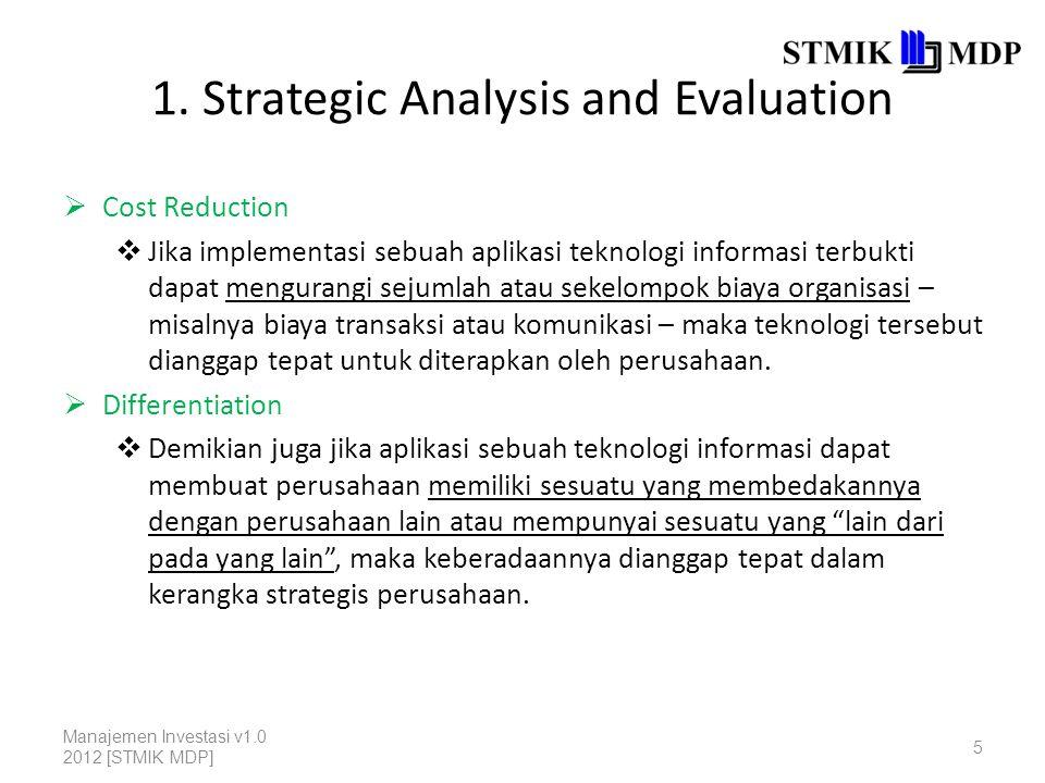 1. Strategic Analysis and Evaluation  Cost Reduction  Jika implementasi sebuah aplikasi teknologi informasi terbukti dapat mengurangi sejumlah atau