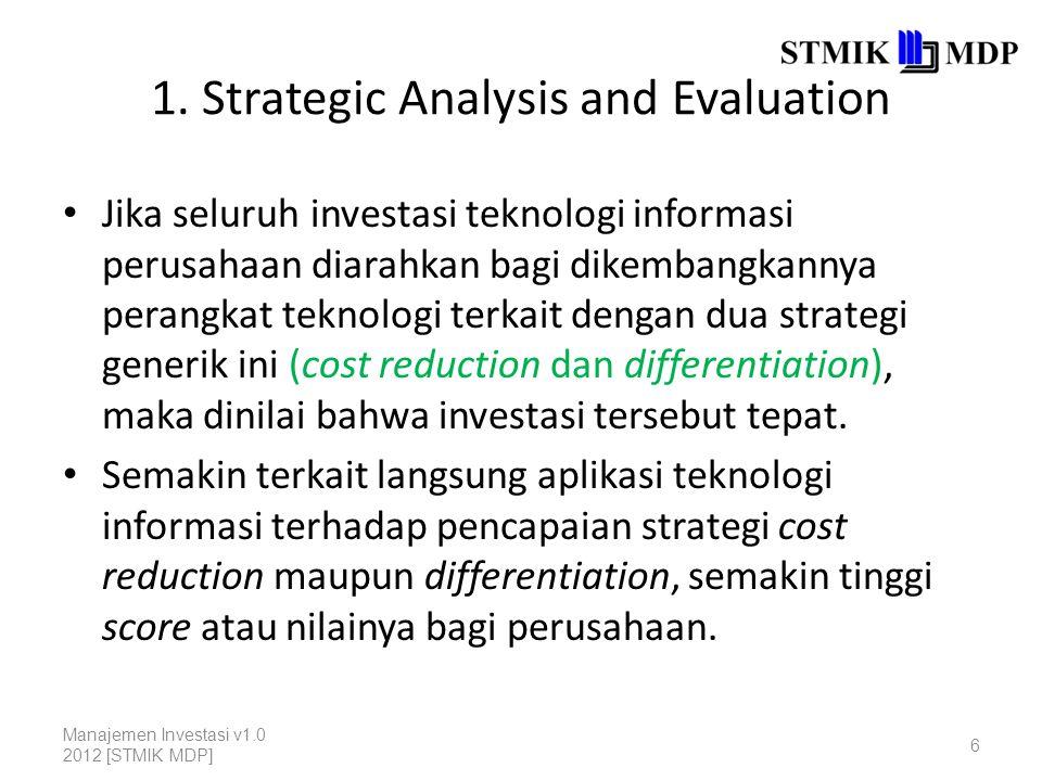 1. Strategic Analysis and Evaluation Jika seluruh investasi teknologi informasi perusahaan diarahkan bagi dikembangkannya perangkat teknologi terkait