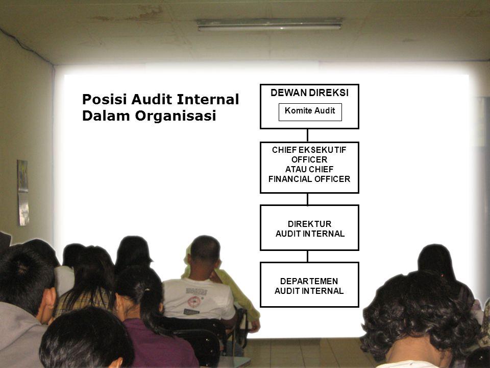 Posisi Audit Internal Dalam Organisasi DEWAN DIREKSI CHIEF EKSEKUTIF OFFICER ATAU CHIEF FINANCIAL OFFICER DIREKTUR AUDIT INTERNAL DEPARTEMEN AUDIT INTERNAL Komite Audit