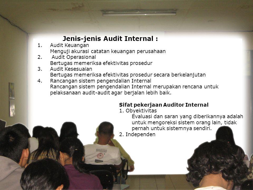 Jenis-jenis Audit Internal : 1.Audit Keuangan Menguji akurasi catatan keuangan perusahaan 2.