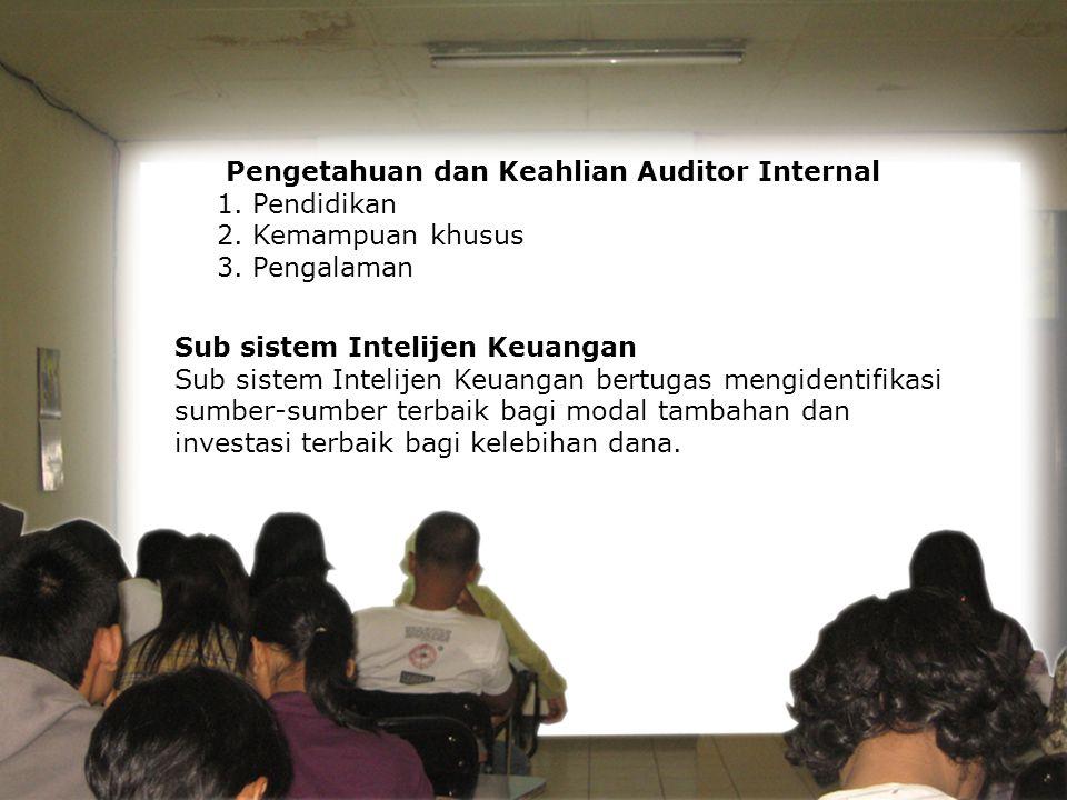 Jenis-jenis Audit Internal : 1. Audit Keuangan Menguji akurasi catatan keuangan perusahaan 2. Audit Operasional Bertugas memeriksa efektivitas prosedu