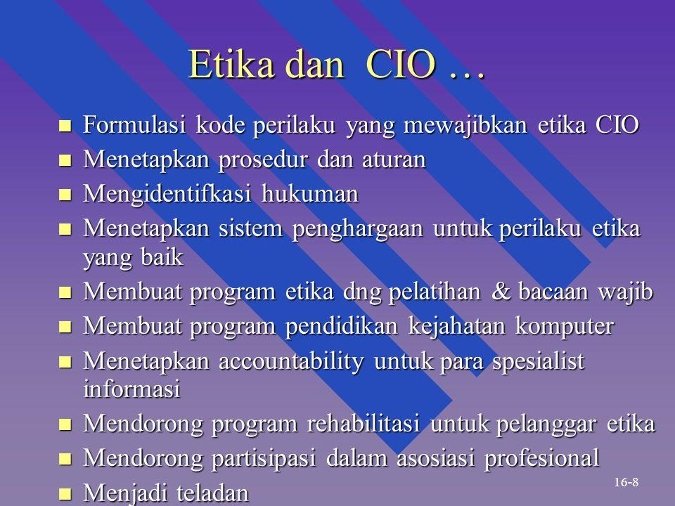 Etika dan CIO … n Formulasi kode perilaku yang mewajibkan etika CIO n Menetapkan prosedur dan aturan n Mengidentifkasi hukuman n Menetapkan sistem pen