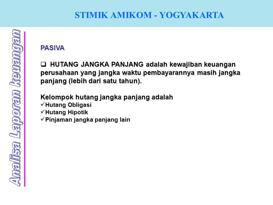 STIMIK AMIKOM - YOGYAKARTA PASIVA  H UTANG JANGKA PANJANG adalah kewajiban keuangan perusahaan yang jangka waktu pembayarannya masih jangka panjang (