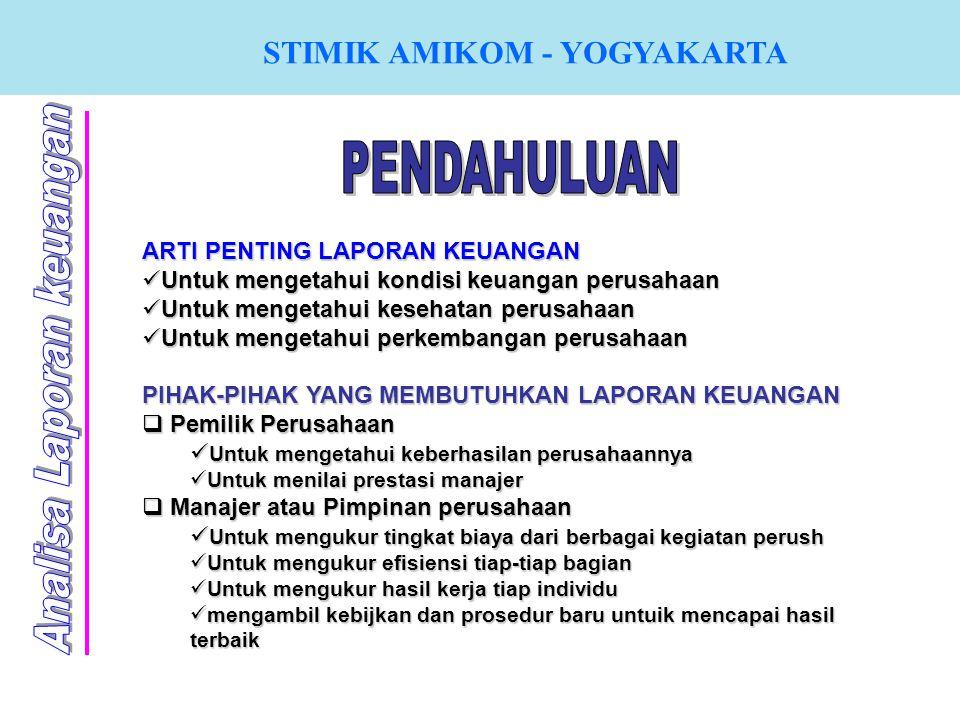 STIMIK AMIKOM - YOGYAKARTA ARTI PENTING LAPORAN KEUANGAN U Untuk mengetahui kondisi keuangan perusahaan ntuk mengetahui kesehatan perusahaan ntuk meng