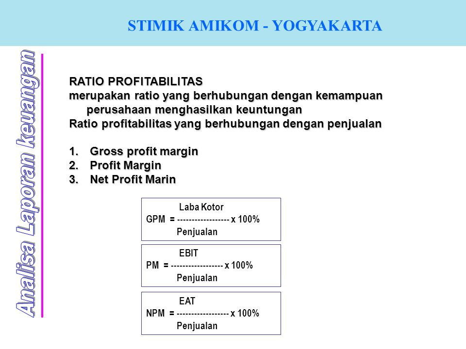 STIMIK AMIKOM - YOGYAKARTA RATIO PROFITABILITAS merupakan ratio yang berhubungan dengan kemampuan perusahaan menghasilkan keuntungan Ratio profitabili