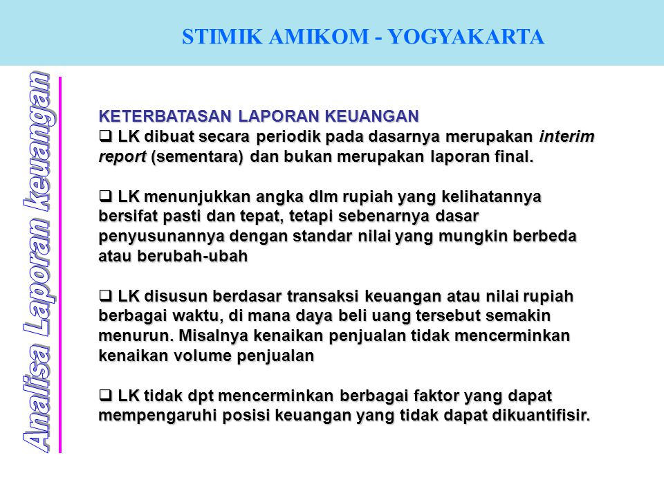 STIMIK AMIKOM - YOGYAKARTA KETERBATASAN LAPORAN KEUANGAN  L L L LK dibuat secara periodik pada dasarnya merupakan interim report (sementara) dan b